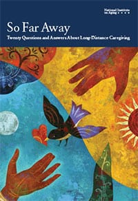 SO FAR AWAY: 20 QUESTIONS AND ANSWERS ABOUT LONG-DISTANCE CAREGIVING